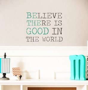 Believe there is good in the world wall quote - Be the good