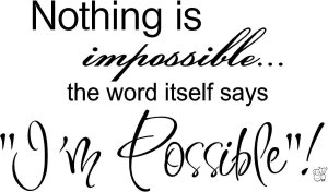 Nothing is Impossible Wall Quote