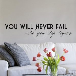 You Will Never Fail Until You Stop Trying Wall Quote