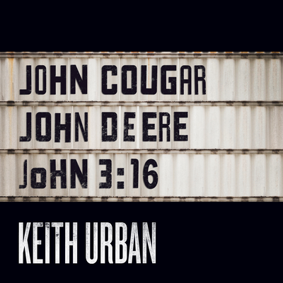 John Cougar John Deere John 3:16 by Keith Urban