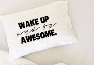 Wake Up & Be Awesome Pillow Case